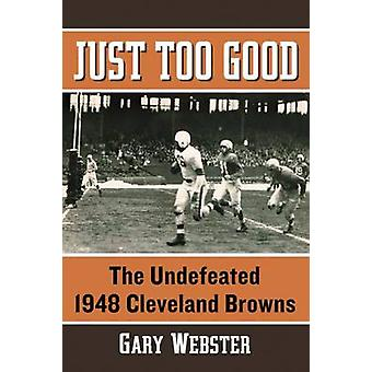 Just Too Good - The Undefeated 1948 Cleveland Browns by Gary Webster -