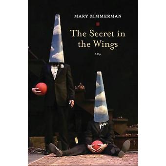The Secret in the Wings - A Play by Mary Zimmerman - 9780810129870 Book