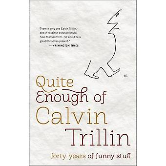 Quite Enough of Calvin Trillin - Forty Years of Funny Stuff by Calvin