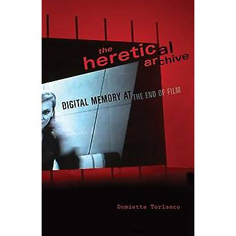 The Heretical Archive - Digital Memory at the End of Film by Domietta
