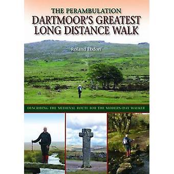 Dartmoor's Greatest Long Distance Walk - The Perambulation by Roland E