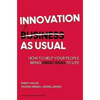 Innovation as Usual - How to Help Your People Bring Great Ideas to Lif