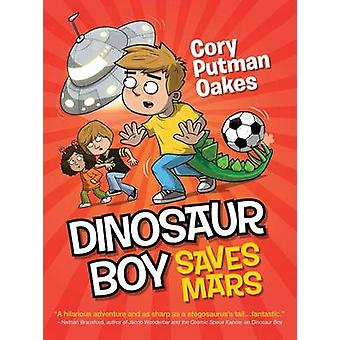 Dinosaur Boy Saves Mars by Cory Putman Oakes - 9781492635949 Book
