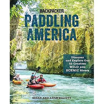Paddling America - Discover and Explore Our 50 Greatest Wild and Sceni
