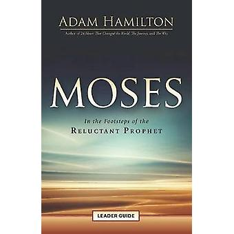 Moses Leader Guide - In the Footsteps of the Reluctant Prophet by Adam