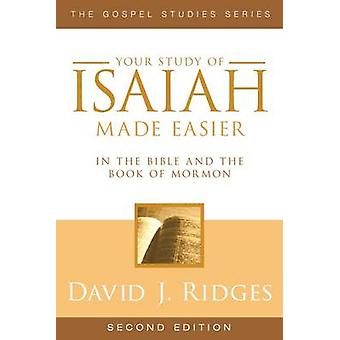 Your Study of Isaiah Made Easier - In the Bible and Book of Mormon (2n