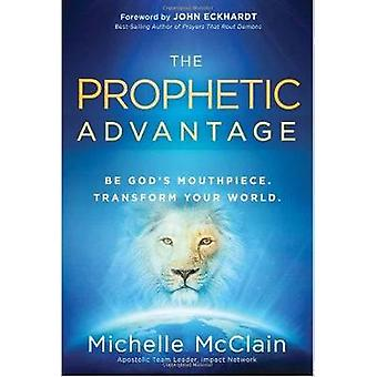 The Prophetic Advantage - Be God's Mouthpiece. Transform Your World. b