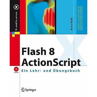 Flash 8 Actionscript - Ein Lehr- Und Ubungsbuch by Arno Kohl - 9783540