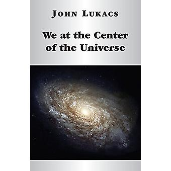 We at the Center of the Universe by John Lukacs - 9781587319099 Book