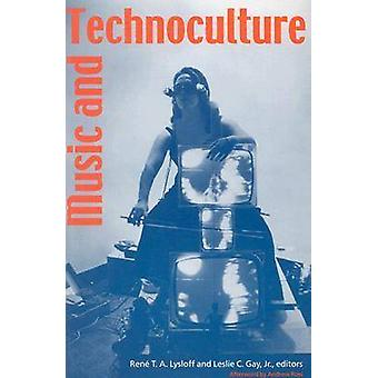 Music and Technoculture by Rene T. A. Lysloff - Leslie C. Gay - Lesli