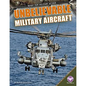 Unbelievable Military Aircraft by Melissa Abramovitz - 9781624036569