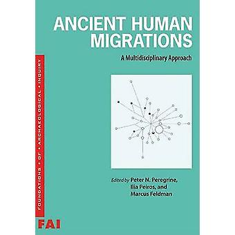 Ancient Human Migrations - A Multidisciplinary Approach by Peter N Per