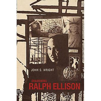 Shadowing Ralph Ellison by Wright & John S.