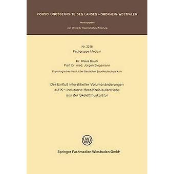 Der Einfluss Interstitieller Volumenanderungen Auf KInduzierte HerzKreislaufantriebe Aus Der Skelettmuskulatur by Baum & Klaus