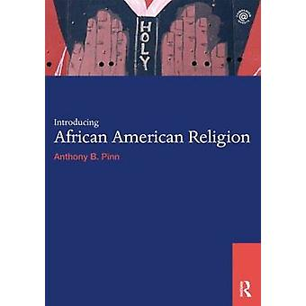 Introducing African American Religion by Anthony B. Pinn