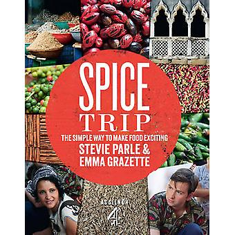 Spice Trip - The Simple Way to Make Food Exciting by Stevie Parle - Em
