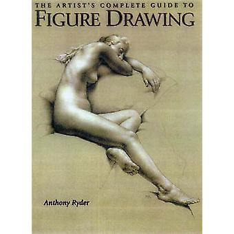 The Artist's Complete Guide to Figure Drawing by Anthony Ryder - 9780