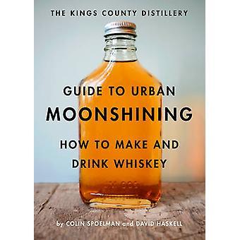 Guide de la distillerie du comté de Kings Samogonovarenie urbain - comment faire un