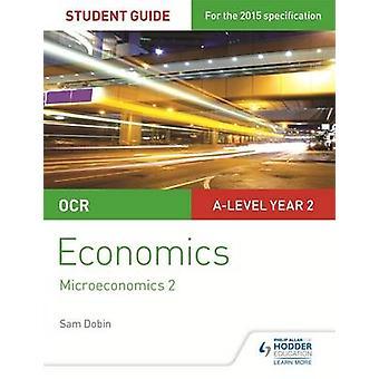 OCR A-Level Economics Student Guide 3 - Microeconomics 2 by Sam Dobin