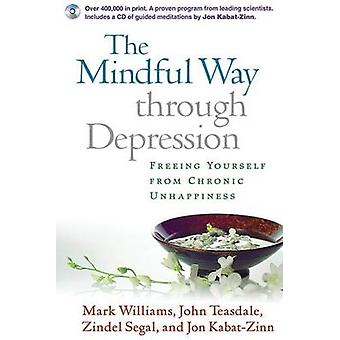 The Mindful Way Through Depression - Freeing Yourself from Chronic Unh