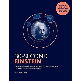 30-Second Einstein - The 50 fundamentals of his work - life and legacy