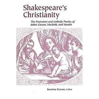 Shakespeare's Christianity - The Protestant and Catholic Poetics of  -J