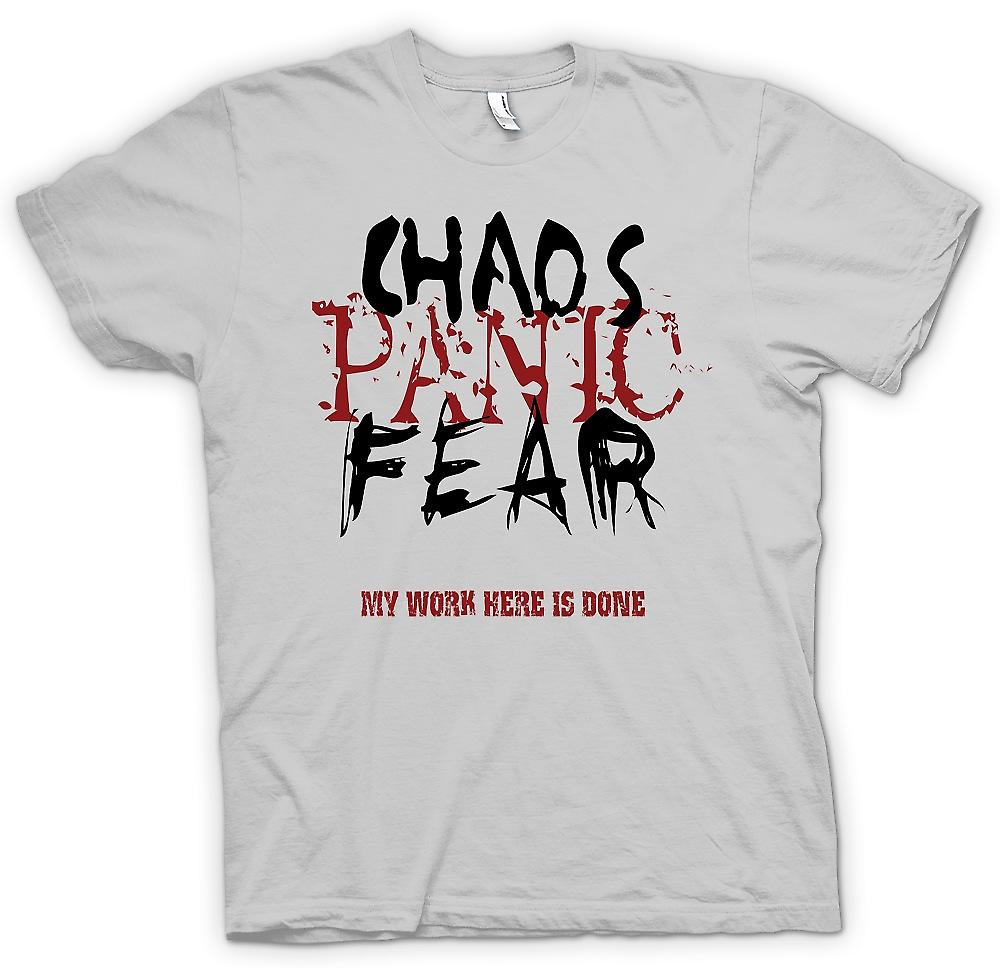 Mens T-shirt - Chaos Panic Fear - My Work Is Done Here - Funny