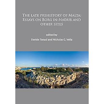 The Late Prehistory of Malta - Essays on Borg in-Nadur and Other Sites