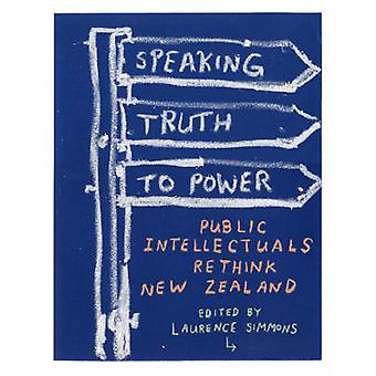 Speaking Truth to Power - Public Intellectuals Rethink New Zealand by