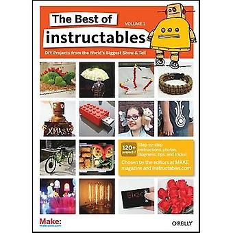 The Best of Instructables - v. 1 by Staff of make Magazine and Instruc