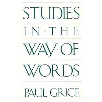 Studies in the Way of Words by Paul Grice - 9780674852716 Book