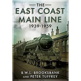 The East Coast Main Line 1939-1959 by Peter Tuffrey - B. W. L. Brooks
