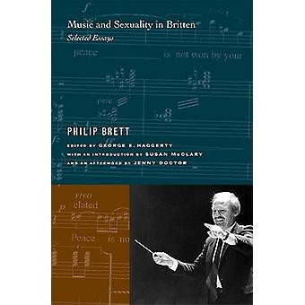 Music and Sexuality in Britten - Selected Essays by Philip Brett - Geo