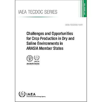 Challenges and Opportunities� for Crop Production in Dry and Saline Environments� in ARASIA Member States: Specific Safety Requirements� (IAEA-TECDOC No.)