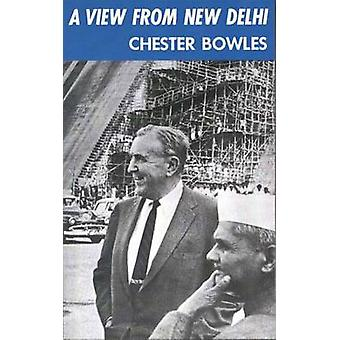A View from New Delhi Selected Speeches and Writings by Bowles & Chester