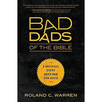Bad Dads of the Bible 8 Mistakes  Every Good Dad  Can Avoid by Warren & Roland