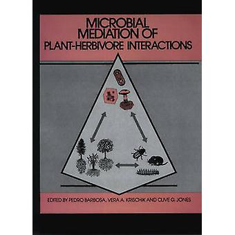 Microbial Mediation of PlantHerbivore Interactions by Barbosa & Pedro A.