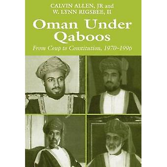 Oman Under Qaboos From Coup to Constitution 19701996 by Allen & Calvin H. & Jr.