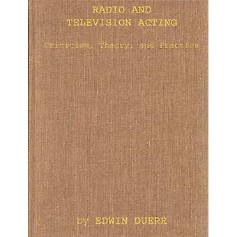 Radio and Television Acting Criticism Theory and Practice by Duerr & Edwin