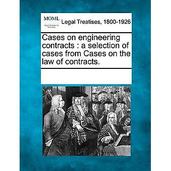 Cases on engineering contracts  a selection of cases from Cases on the law of contracts. by Multiple Contributors & See Notes