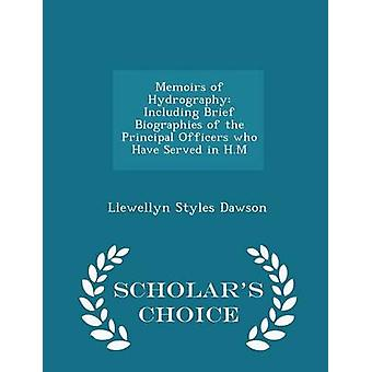 Memoirs of Hydrography Including Brief Biographies of the Principal Officers who Have Served in H.M  Scholars Choice Edition by Dawson & Llewellyn Styles