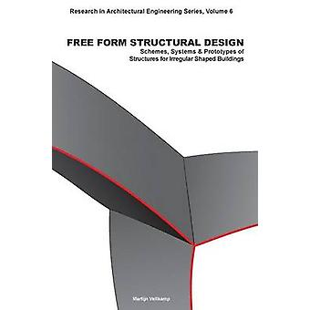 Free Form Structural Design Schemes Systems  Prototypes of Structures for Irregular Shaped Buildings by Veltkamp & Martijn