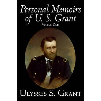 Personal Memoirs of U. S. Grant Volume One History Biography by Grant & Ulysses S.