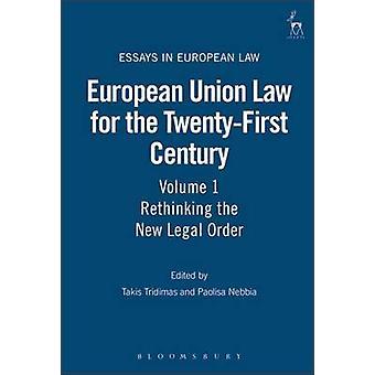 European Union Law for the TwentyFirst Century Volume 1 Rethinking the New Legal Order by Tridimas & Takis
