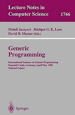 Generic Programming  International Seminar on Generic Programming Dagstuhl Castle Gerhommey April 27  May 1 1998 Selected Papers by Jazayeri & Mehdi