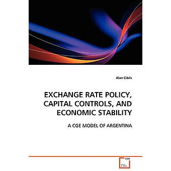 Exchange Rate Policy Capital Controls and Economic Stability by Cibils & Alan