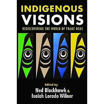 Indigenous Visions - Rediscovering the World of Franz Boas by Ned Blac
