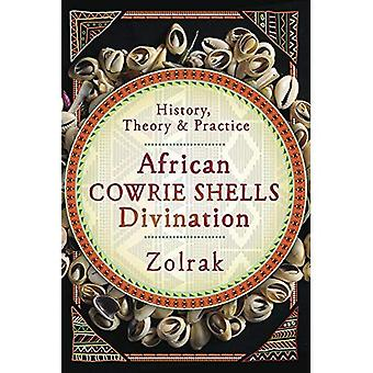 African Cowrie Shells Divination: History, Theory and Practice