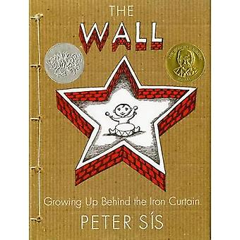 The Wall - Growing Up Behind the Iron Curtain by Peter Sis - Peter Sis