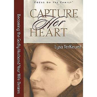 Capture Her Heart - Becoming the Godly Husband Your Wife Desires by Ly